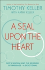 A Seal Upon the Heart : God s Wisdom and the Meaning of Marriage: a Devotional