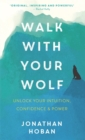 Walk With Your Wolf : Unlock your intuition, confidence & power with walking therapy - Book