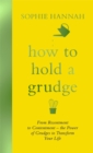 How to Hold a Grudge : From Resentment to Contentment - the Power of Grudges to Transform Your Life - Book