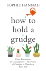 How to Hold a Grudge : From Resentment to Contentment - the Power of Grudges to Transform Your Life - eBook