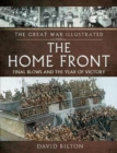 The Great War Illustrated - The Home Front : Final Blows and the Year of Victory