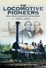 The Locomotive Pioneers : Early Steam Locomotive Development 1801 - 1851