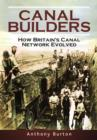 The Canal Builders : How Britain's Canal Network Evolved