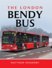 The London Bendy Bus : The Bus We Hated