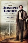 Joseph Locke : Civil Engineer and Railway Builder 1805 - 1860