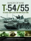 T-54/55 : The Soviet Army's Cold War Main Battle Tank