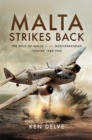 Malta Strikes Back : The Role of Malta in the Mediterranean Theatre 1940-1942