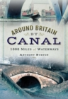 Around Britain by Canal : 1,000 Miles of Waterways