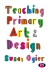 Teaching Primary Art and Design - Book