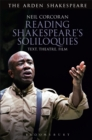 Reading Shakespeare's Soliloquies : Text, Theatre, Film