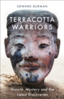 Terracotta Warriors : History, Mystery and the Latest Discoveries - Book