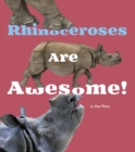Rhinoceroses Are Awesome!