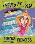 Believe Me, I Never Felt a Pea! : The Story of the Princess and the Pea as Told by the Princess