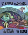 Listen, My Bridge Is SO Cool! : The Story of the Three Billy Goats Gruff as Told by the Troll