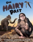 Our Hairy Past : Evolution and Life on Earth