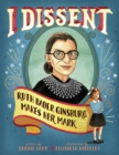 I Dissent : Ruth Bader Ginsburg Makes Her Mark - Book