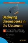 Deploying Chromebooks in the Classroom : Planning, Installing, and Managing Chromebooks in Schools and Colleges