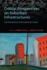 Critical Perspectives on Suburban Infrastructures : Contemporary International Cases