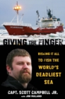 Giving the Finger : Risking It All to Fish the World's Deadliest Sea