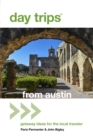 Day Trips(R) from Austin : Getaway Ideas For The Local Traveler