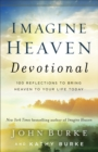 Imagine Heaven Devotional : 100 Reflections to Bring Heaven to Your Life Today