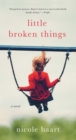 Little Broken Things : A Novel