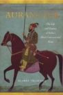 Aurangzeb : The Life and Legacy of India's Most Controversial King