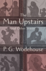 The Man Upstairs : And Other Stories