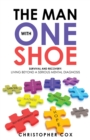 The Man with One Shoe : Survival and Recovery: Living Beyond a Serious Mental Diagnosis