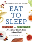 Eat to Sleep : What to Eat and When to Eat It for a Good Night's Sleep-Every Night - Book