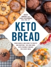 Keto Bread : From Bagels and Buns to Crusts and Muffins, 100 Low-Carb, Keto-Friendly Breads for Every Meal - Book