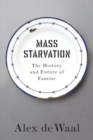 Mass Starvation : The History and Future of Famine