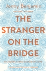 The Stranger on the Bridge : My Journey from Despair to Hope - Book