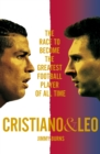 Cristiano and Leo : The Race to Become the Greatest Football Player of All Time - Book