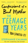 Confessions of a Bad Mother: The Teenage Years