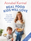Real Food Kids Will Love : Over 100 simple and delicious recipes for toddlers and up - Book