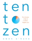 Ten to Zen : Ten Minutes a Day to a Calmer, Happier You - Book