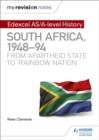 My Revision Notes: Edexcel AS/A-level History South Africa, 1948-94: from apartheid state to `rainbow nation'
