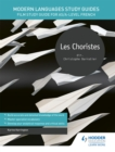 Modern Languages Study Guides: Les choristes : Film Study Guide for AS/A-level French