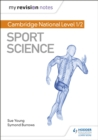 My Revision Notes: Cambridge National Level 1/2 Sport Science - Book