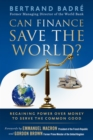 Can Finance Save the World? : Regaining Power over Money to Serve the Common Good