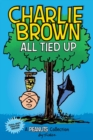 Charlie Brown: All Tied Up (PEANUTS AMP Series Book 13) : A PEANUTS Collection