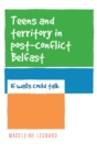 Teens and territory in 'post-conflict' Belfast : If walls could talk