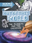 Science is Everywhere: Out of This World : The Planets and Universe