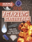 Science is Everywhere: Amazing Materials : Solids, liquids and gases