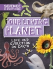 Science is Everywhere: Our Living Planet : Life and evolution on Earth