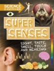 Science is Everywhere: Super Senses : Sight, taste, smell, touch and hearing