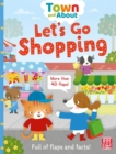 Town and About: Let's Go Shopping : A board book filled with flaps and facts
