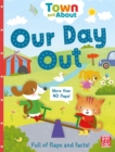 Town and About: Our Day Out : A board book filled with flaps and facts