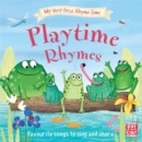 My Very First Rhyme Time: Playtime Rhymes : Favourite playtime rhymes with activities to share